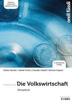 Die Volkswirtschaft – Übungsbuch von Caduff,  Claudio, Capaul,  Roman, Fuchs,  Jakob, Kessler,  Esther Bettina