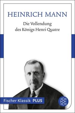 Die Vollendung des Königs Henri Quatre von Mann,  Heinrich