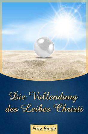 Die Vollendung des Leibes Christi von Binde,  Fritz