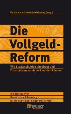 Die Vollgeld-Reform von Binswanger,  Hans Ch, Brändle,  Thomas, HUBER,  Joseph, Joób,  Mark, Mastronardi,  Philippe