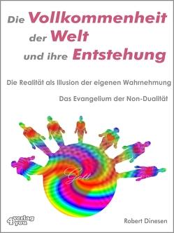 Die Vollkommenheit der Welt und ihre Entstehung. Die Realität als Illusion der eigenen Wahrnehmung. von Dinesen,  Robert, Stange,  Frank