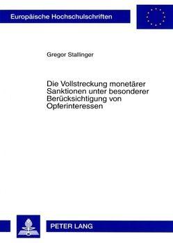 Die Vollstreckung monetärer Sanktionen unter besonderer Berücksichtigung von Opferinteressen von Stallinger,  Gregor