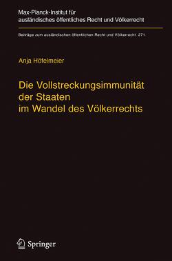 Die Vollstreckungsimmunität der Staaten im Wandel des Völkerrechts von Höfelmeier,  Anja