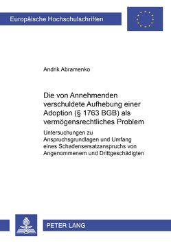 Die vom Annehmenden verschuldete Aufhebung einer Adoption (§ 1763 BGB) als vermögensrechtliches Problem von Abramenko,  Andrik