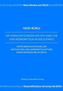Die Voraussetzungen des Off-Label Use von Arzneimitteln in der Schweiz von Bürgi,  Heidi