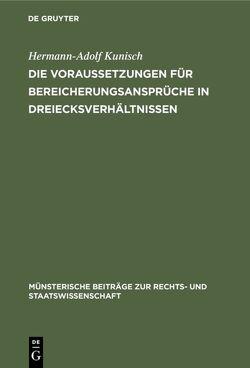 Die Voraussetzungen für Bereicherungsansprüche in Dreiecksverhältnissen von Kunisch,  Hermann-Adolf