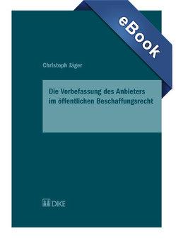 Die Vorbefassung des Anbieters im öffentlichen Beschaffungsrecht von Jaeger,  Christoph