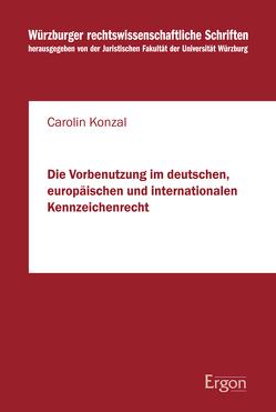Die Vorbenutzung im deutschen, europäischen und internationalen Kennzeichenrecht von Konzal,  Carolin
