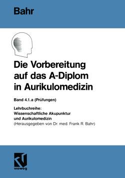 Die Vorbereitung auf das A-Diplom in Aurikulomedizin von Bahr,  Frank R.
