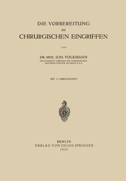 Die Vorbereitung zu Chirurgischen Eingriffen von Volkmann,  Joh