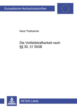 Die Vorfeldstrafbarkeit nach §§ 30, 31 StGB von Thalheimer,  Karol