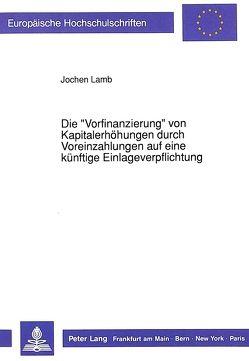 Die «Vorfinanzierung» von Kapitalerhöhungen durch Voreinzahlungen auf eine künftige Einlageverpflichtung von Lamb,  Jochen
