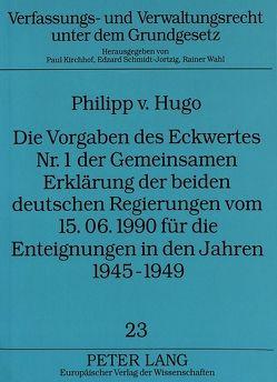 Die Vorgaben des Eckwertes Nr. 1 der Gemeinsamen Erklärung der beiden deutschen Regierungen vom 15.06.1990 für die Enteignungen in den Jahren 1945-1949 von v. Hugo,  Philipp