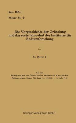 Die Vorgeschichte der Gründung und das erste Jahrzehnt des Institutes für Radiumforschung von Meyer,  Stefan