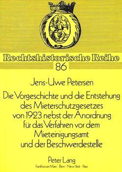 Die Vorgeschichte und die Entstehung des Mieterschutzgesetzes von 1923 nebst der Anordnung für das Verfahren vor dem Mieteinigungsamt und der Beschwerdestelle von Petersen,  Jens-Uwe