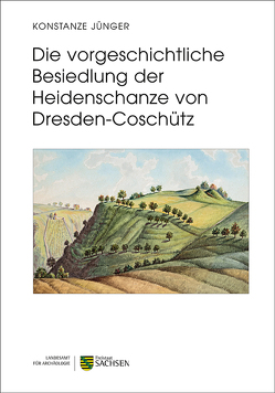 Die vorgeschichtliche Besiedlung der Heidenschanze von Dresden-Coschütz von Jünger,  Konstanze