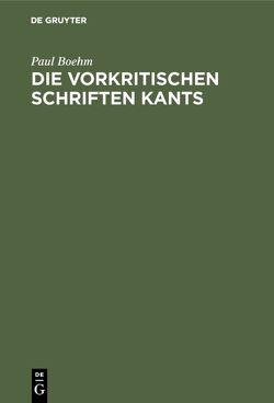 Die vorkritischen Schriften Kants von Boehm,  Paul