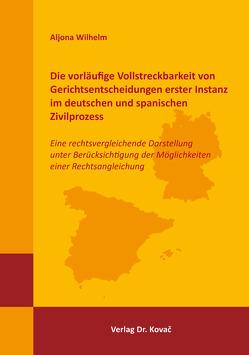 Die vorläufige Vollstreckbarkeit von Gerichtsentscheidungen erster Instanz im deutschen und spanischen Zivilprozess von Wilhelm,  Aljona