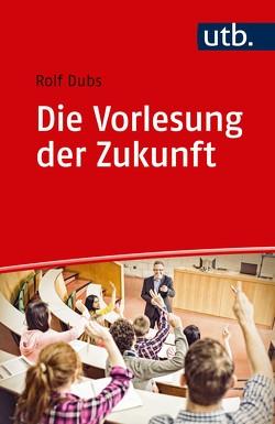 Die Vorlesung der Zukunft von Dubs,  Rolf