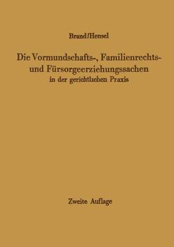 Die Vormundschafts-, Familienrechts- und Fürsorgeerziehungssachen in der gerichtlichen Praxis von Brand,  Arthur, Hensel,  Ferdinand, Jonas,  H., Linden,  H.