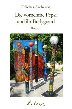 Die vornehme Pepsi und ihr Bodyguard von Andresen,  Felicitas, Literatur Verein e.V.,  Linzgau