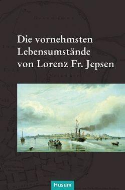 Die vornehmsten Lebensumstände von Lorenz Fr. Jepsen von Faltings,  Kai, Faltings,  Karin, Faltings,  Volkert F