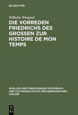 Die Vorreden Friedrichs des Grossen zur Histoire de mon temps von Wiegand,  Wilhelm