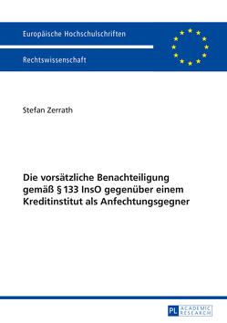 Die vorsätzliche Benachteiligung gemäß § 133 InsO gegenüber einem Kreditinstitut als Anfechtungsgegner von Zerrath,  Stefan