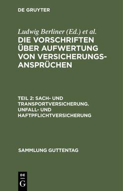 Die Vorschriften über Aufwertung von Versicherungsansprüchen / Sach- und Transportversicherung. Unfall- und Haftpflichtversicherung von Berliner,  Ludwig, Ernst,  Pfaffenberger