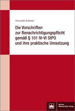 Die Vorschriften zur Benachrichtigungspflicht gemäß § 101 IV-VI StPO und ihre praktische Umsetzung von Kahmen,  Alexandra