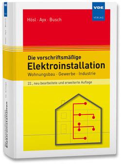 Die vorschriftsmäßige Elektroinstallation von Ayx,  Roland, Busch,  Hans-Werner, Hösl,  Alfred