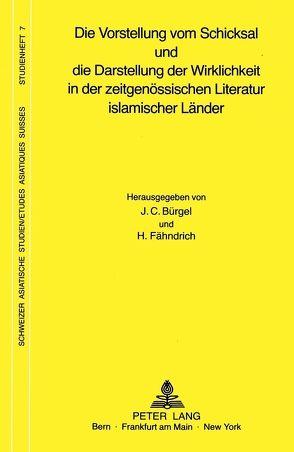 Die Vorstellung vom Schicksal und die Darstellung der Wirklichkeit in der zeitgenössischen Literatur islamischer Länder von Bürgel, J.C., Fähndrich, H.