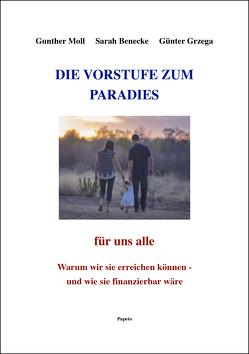 DIE VORSTUFE ZUM PARADIES für uns alle von Benecke,  Sarah, Grzega,  Günter, Moll,  Gunther