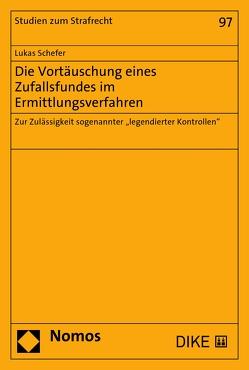 Die Vortäuschung eines Zufallsfundes im Ermittlungsverfahren von Schefer,  Lukas