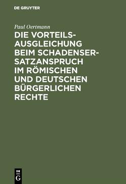 Die Vorteilsausgleichung beim Schadensersatzanspruch im römischen und deutschen bürgerlichen Rechte von Oertmann,  Paul