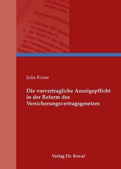 Die vorvertragliche Anzeigepflicht in der Reform des Versicherungsvertragsgesetzes von Kruse,  Julia