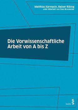 Die Vorwissenschaftliche Arbeit von A bis Z von Braunecker,  Claus, Karmasin,  Matthias, Ribing,  Rainer