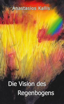 Die Vsion des Regenbogens von Kallis,  Anastasios