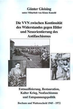 Die VVN zwischen Kontinuität des Widerstandes gegen Hitler und Neuorientierung des Antifaschismus von Gleising,  Günter, Kunold,  Klaus