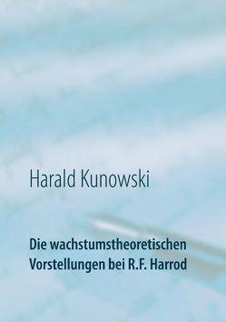 Die wachstumstheoretischen Vorstellungen bei R.F. Harrod von Kunowski,  Harald