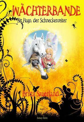 Die Wächterbande – Sir Hugo, der Schneckenreiter von Sauerland,  Britta