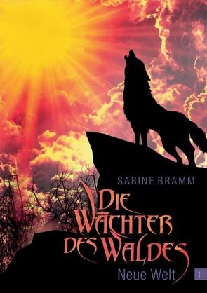 Die Wächter des Waldes. Band 1 Neue Welt von Bramm,  Sabine