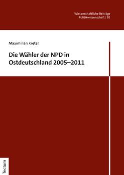 Die Wähler der NPD in Ostdeutschland 2005–2011 von Kreter,  Maximilian