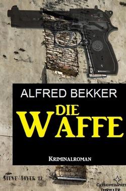 Die Waffe: Kriminalroman von Bekker,  Alfred