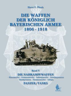 DIE WAFFEN DER KÖNIGLICH BAYERISCHEN ARMEE 1806 – 1918 von Plank,  Horst