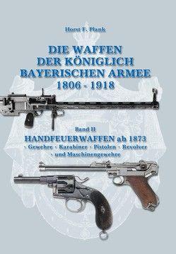 DIE WAFFEN DER KÖNIGLICH BAYERISCHEN ARMEE 1806 – 1918 von Plank,  Horst F.
