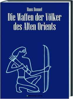 Die Waffen der Völker des Alten Orients von Bonnet,  Hans