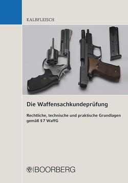Die Waffensachkundeprüfung Rechtliche, technische und praktische Grundlagen gemäß § 7 WaffG von Kalbfleisch,  Helmut