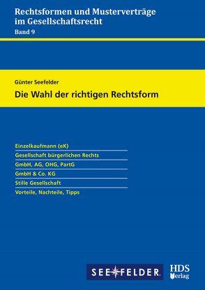 Die Wahl der richtigen Rechtsform – Rechtsformen und Musterverträge im Gesellschaftsrecht von Seefelder,  Günter