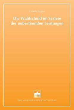 Die Wahlschuld im System der unbestimmten Leistungen von Wagner,  Caudia